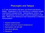 pharyngitis and fatigue