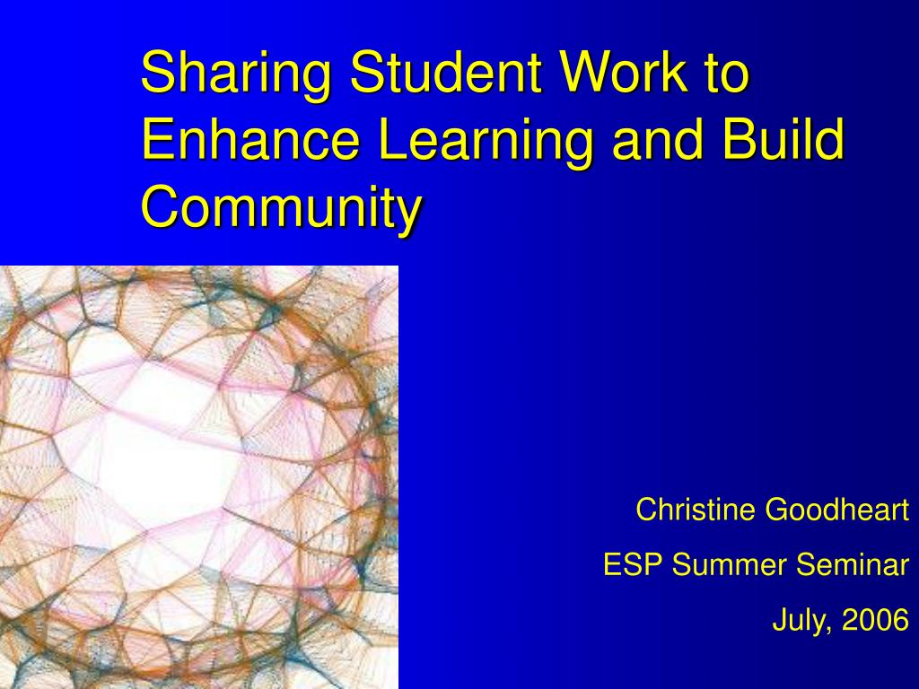 sharing student work to enhance learning and build community l.