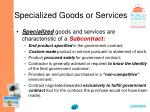 specialized goods or services