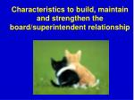characteristics to build maintain and strengthen the board superintendent relationship