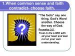 1 when common sense and faith contradict choose faith