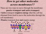 how to get other molecules across membranes