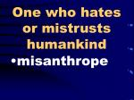 one who hates or mistrusts humankind100