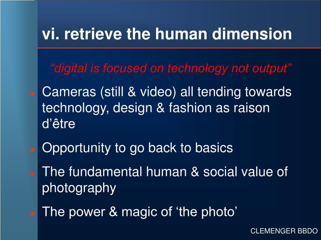 vi. retrieve the human dimension