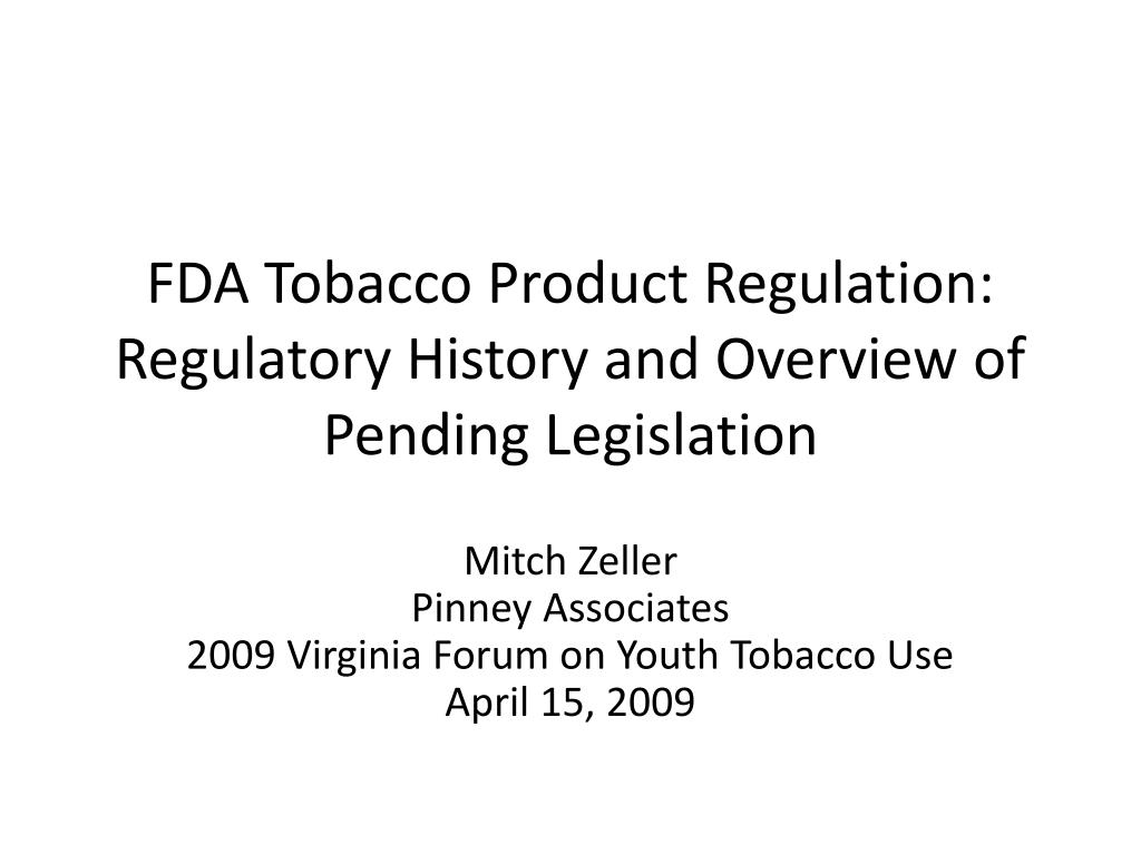 fda tobacco product regulation regulatory history and overview of pending legislation l.