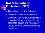 not substantially equivalent nse