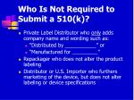 who is not required to submit a 510 k