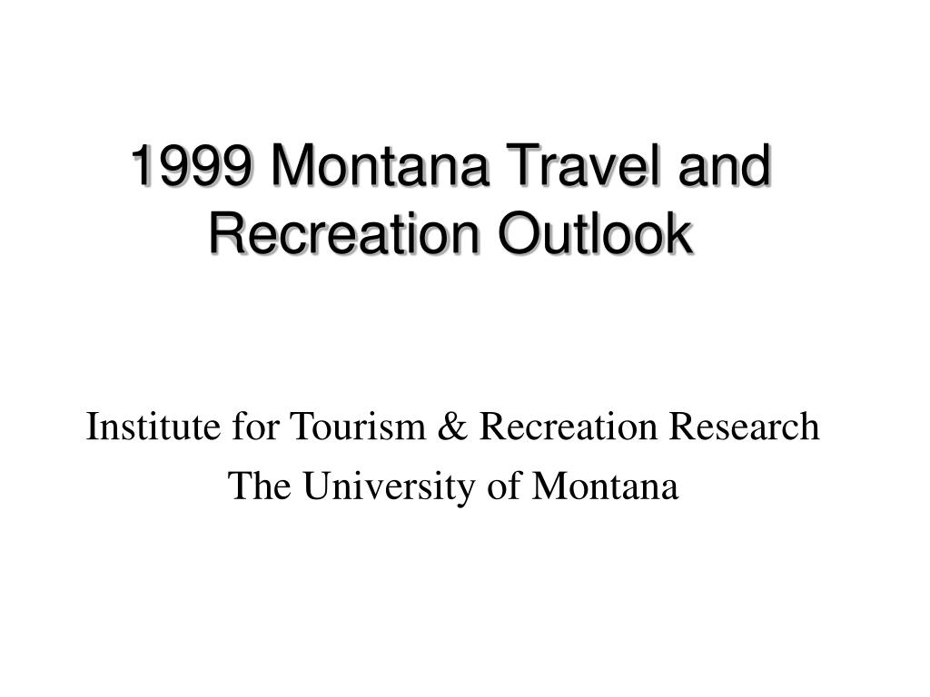 1999 montana travel and recreation outlook l.