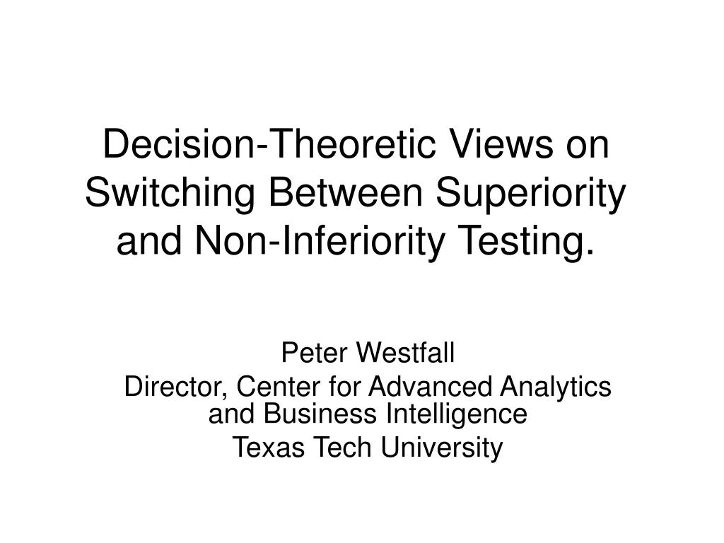 decision theoretic views on switching between superiority and non inferiority testing l.