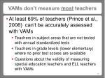 vams don t measure most teachers