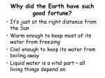 why did the earth have such good fortune