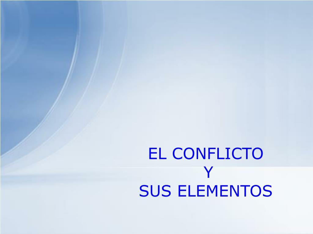 el conflicto y sus elementos l.