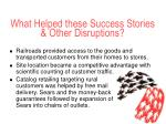 what helped these success stories other disruptions