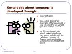 knowledge about language is developed through8