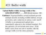 23 buffer width
