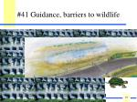 41 guidance barriers to wildlife