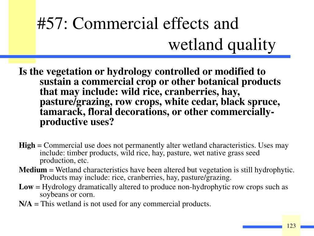 Is the vegetation or hydrology controlled or modified to sustain a commercial crop or other botanical products