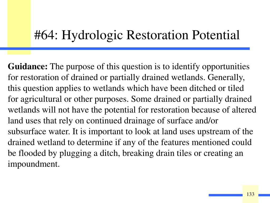 Y  N   Does the wetland have the potential for hydrologic restoration without flooding