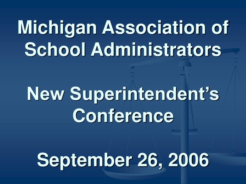 michigan association of school administrators new superintendent s conference september 26 2006 l.