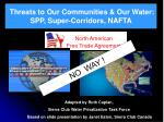 threats to our communities our water spp super corridors nafta