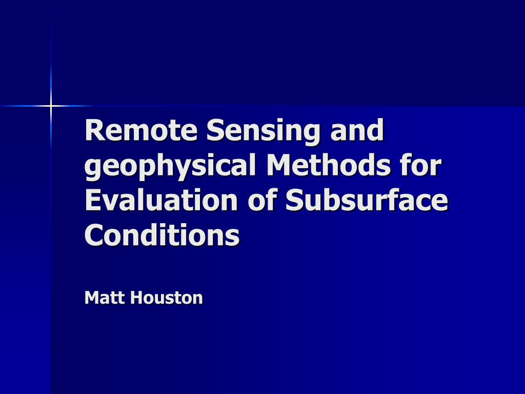 remote sensing and geophysical methods for evaluation of subsurface conditions matt houston l.
