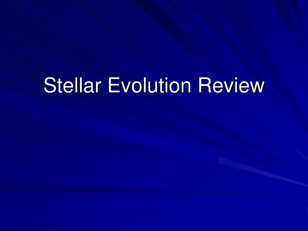 stellar evolution review l.