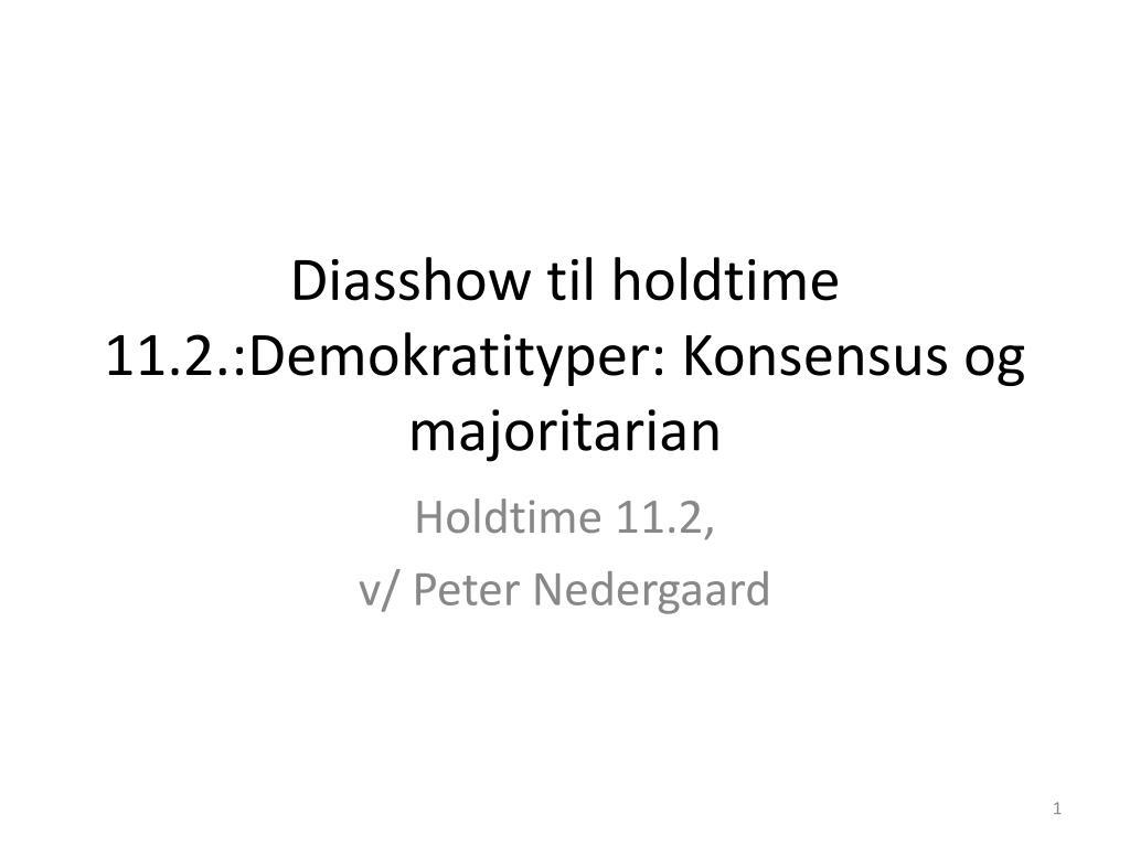 diasshow til holdtime 11 2 demokratityper konsensus og majoritarian l.