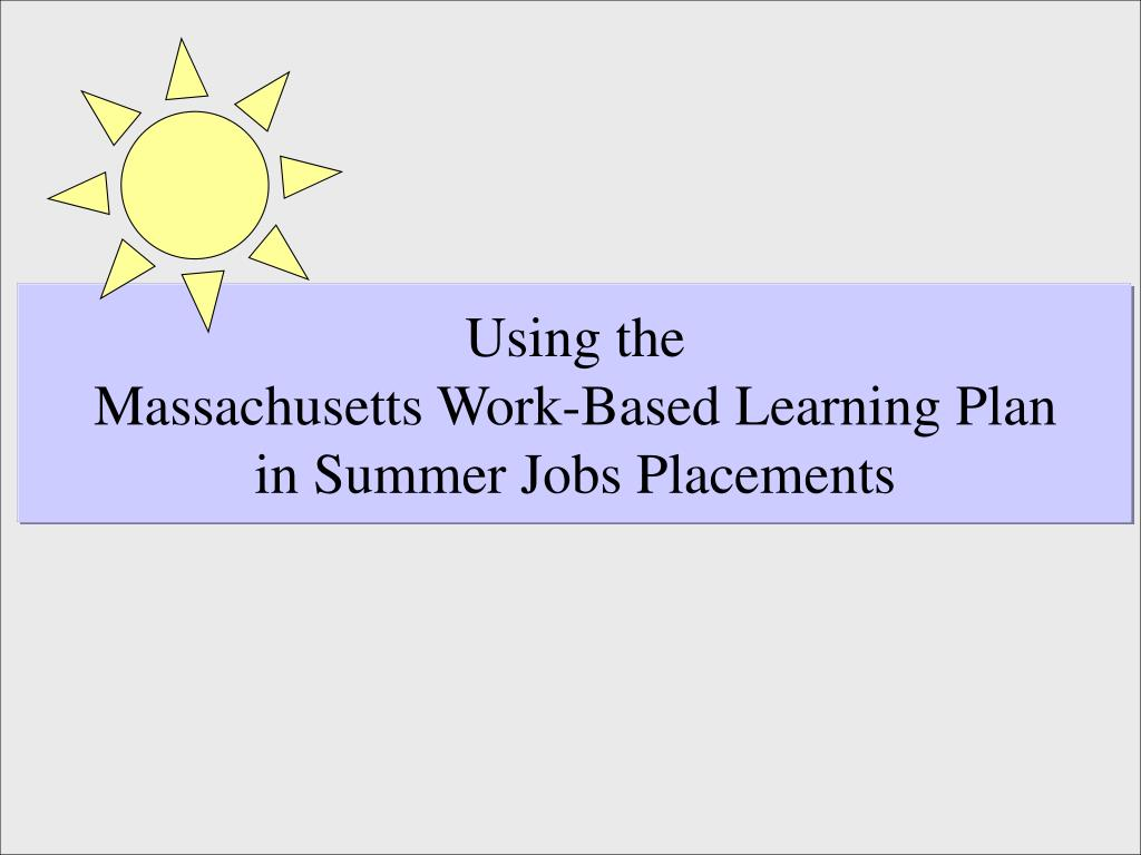 using the massachusetts work based learning plan in summer jobs placements l.