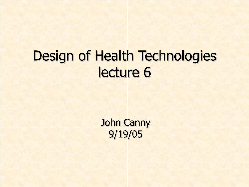 design of health technologies lecture 6 l.