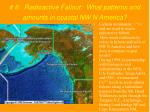 6 radioactive fallout what patterns and amounts in coastal nw n america