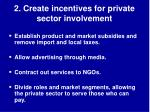 2 create incentives for private sector involvement