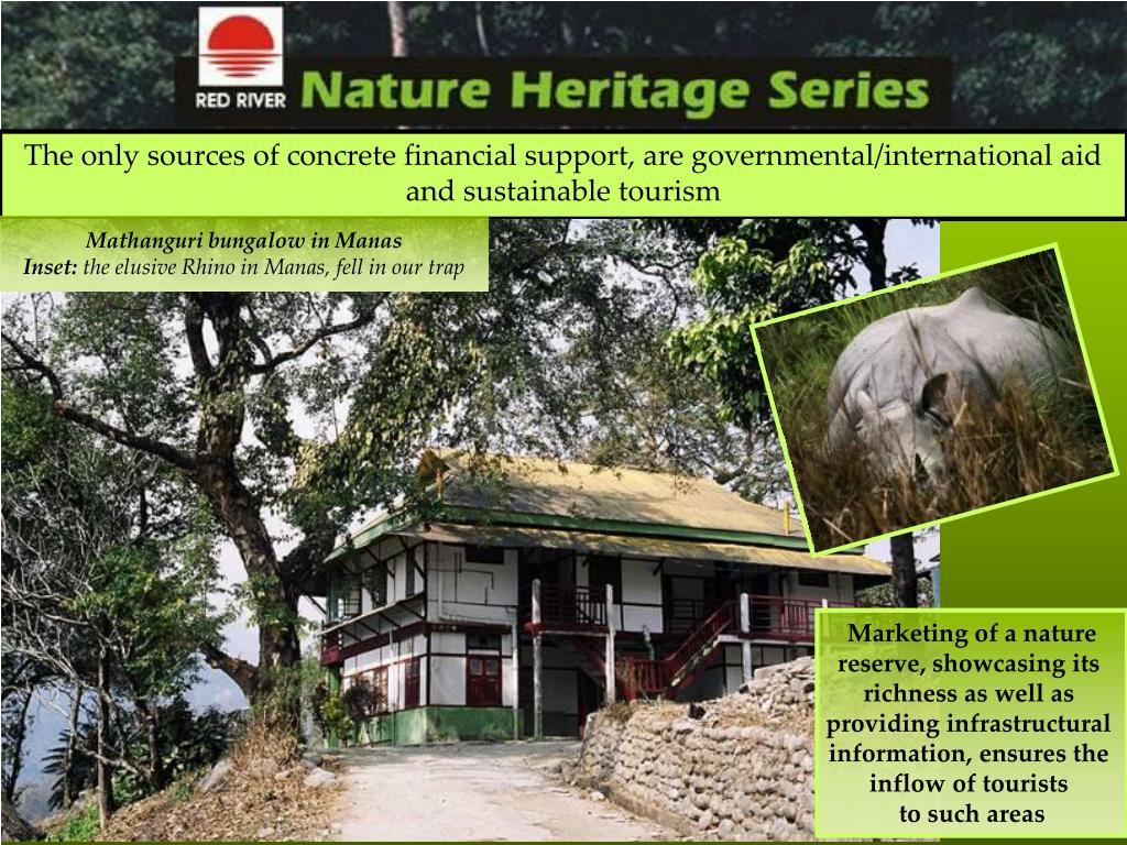 The only sources of concrete financial support, are governmental/international aid and sustainable tourism
