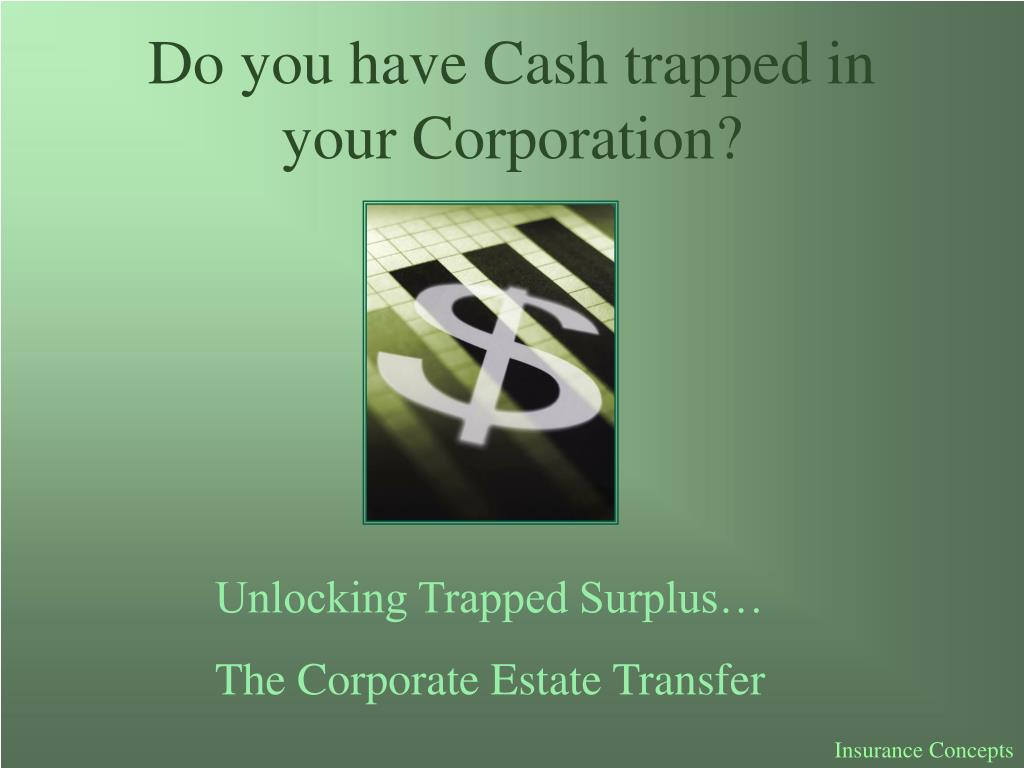 do you have cash trapped in your corporation l.