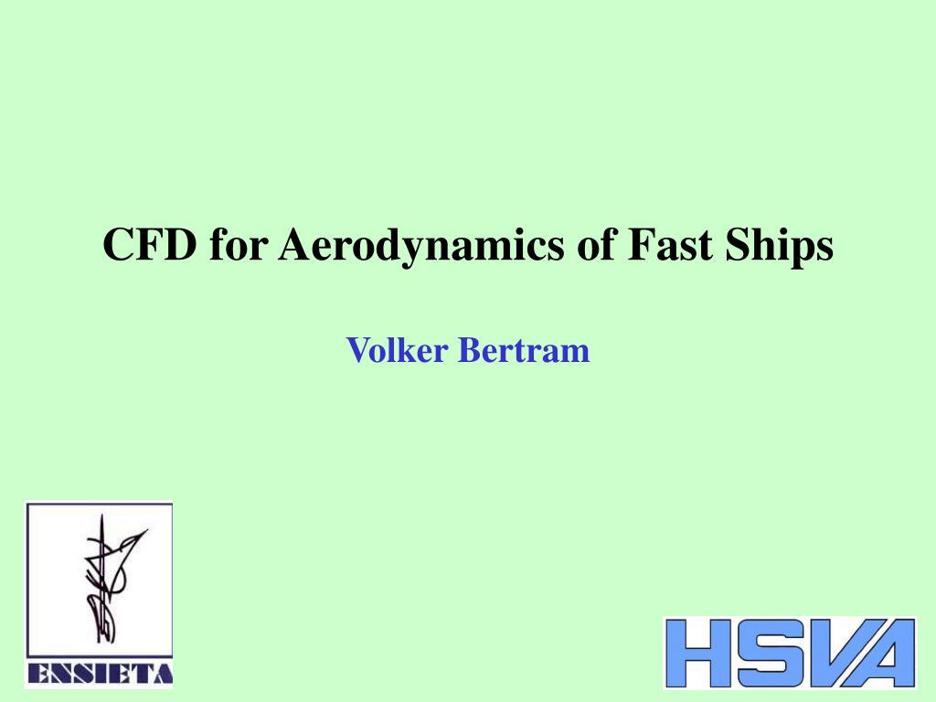 cfd for aerodynamics of fast ships volker bertram l.