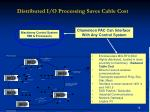 distributed i o processing saves cable cost