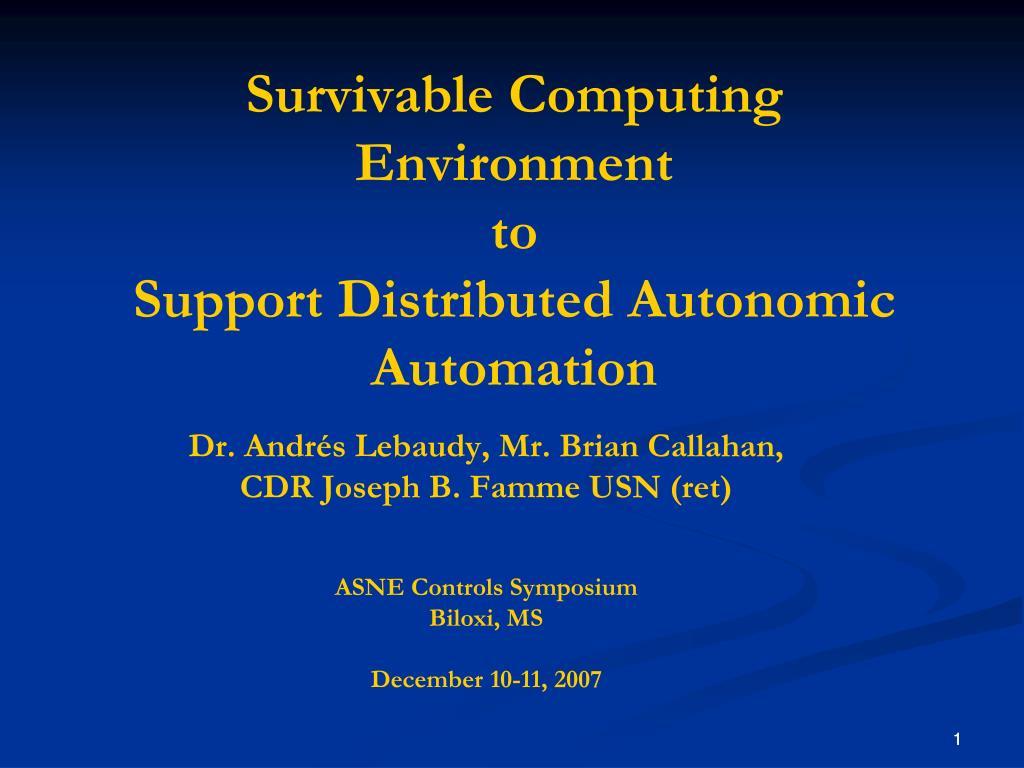 survivable computing environment to support distributed autonomic automation l.