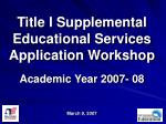 title i supplemental educational services application workshop academic year 2007 08 march 9 2007