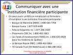 communiquer avec une institution financi re participante