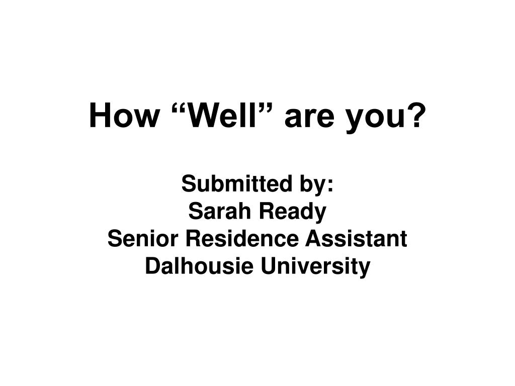 how well are you submitted by sarah ready senior residence assistant dalhousie university l.