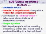 sub genre of house is also