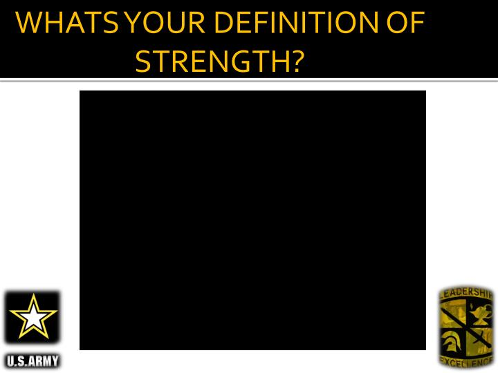 WHATS YOUR DEFINITION OF STRENGTH?