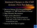 imminent changes to our cad systems first tier software
