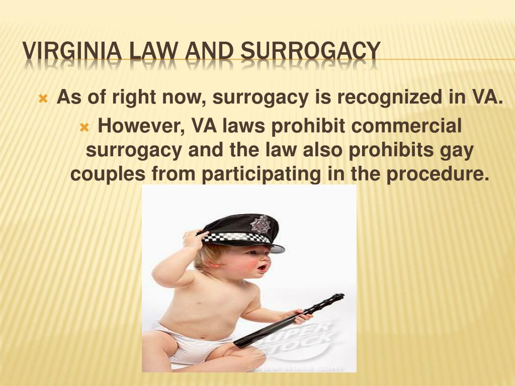As of right now, surrogacy is recognized in VA.