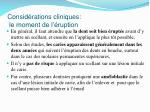 consid rations cliniques le moment de l ruption