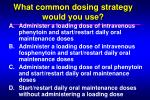 what common dosing strategy would you use