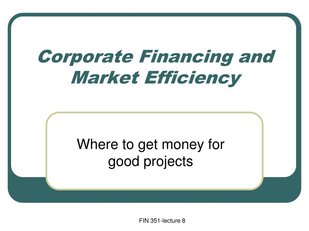 corporate financing and market efficiency l.