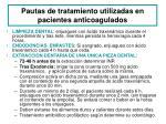 pautas de tratamiento utilizadas en pacientes anticoagulados