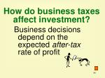 how do business taxes affect investment