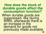 how does the stock of durable goods affect the consumption function