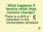 what happens if factors other than income change